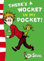 There's a Wocket in My Pocket! : wise and witty prescriptions for living from the g... - Dr. Seuss