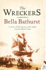 The Wreckers : A Story of Killing Seas, False Lights and Plundered Ships - Bella Bathurst