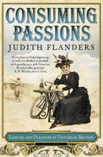 Consuming Passions : Leisure and Pleasure in Victorian Britain - Judith Flanders