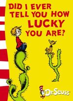 Did I Ever Tell You How Lucky You Are? : Dr. Seuss Yellow Back Books - Dr. Seuss