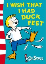 I Wish That I Had Duck Feet : Dr Seuss - Green Back Book - Dr. Seuss