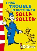 I Had Trouble in Getting to Solla Sollew : Dr. Seuss Yellow Back Books - Dr. Seuss
