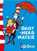 Daisy-Head Mayzie : Dr. Seuss Yellow Back Books - Dr. Seuss
