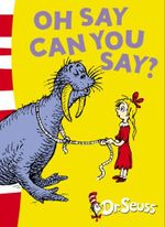 Oh Say Can You Say? : Dr Seuss - Green Back Book - Dr. Seuss
