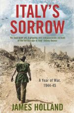 Italy's Sorrow : A Year of War 1944-45 - James Holland