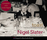 Toast: Complete & Unabridged : The Story of a Boy's Hunger - Nigel Slater