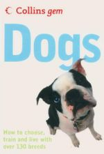 Dogs : How to Choose, Train and Live with over 130 Breeds