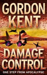Damage Control : One Step from Apocalypse - Gordon Kent