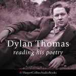 Dylan Thomas Reading His Poetry - Dylan Thomas