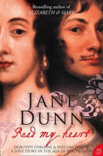 Read My Heart : Dorothy Osborne and Sir William Temple, a Love Story in the Age of Revolution - Jane Dunn