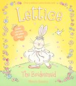 Lettice The Bridesmaid : Dreams come true with Lettice Rabbit - Mandy Stanley