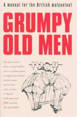 Grumpy Old Men : A Manual for the British Malcontent - David Quantick