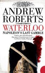 Waterloo : Napoleon's Last Gamble - Andrew Roberts