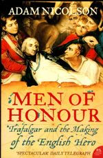 Men of Honour : Trafalgar and the Making of the English Hero - Adam Nicolson