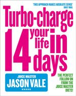 The Juice Master : Turbo-Charge Your Life In 14 Days - Jason Vale