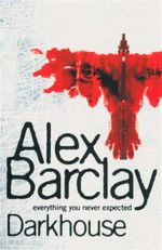 Darkhouse : Everything You Never Expected - Alex Barclay