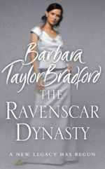 The Ravenscar Dynasty : Ravenscar Series : Book 1 - Barbara Taylor Bradford