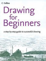 Drawing for Beginners : A Step-by-step Guide to Successful Drawing - Philip Patenall