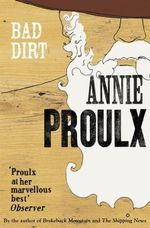 Bad Dirt: v. 2 : Wyoming Stories - Annie Proulx