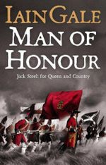 Man of Honour : Jack Steel and the Blenheim Campaign, July to August 1704 - Iain Gale
