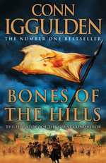 Bones of the Hills : The Epic Story Of The Great Conqueror - Conn Iggulden