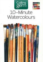 10-Minute Watercolours : Techniques and Tips for Quick Watercolours - Hazel Soan