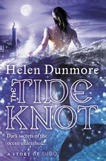 The Tide Knot : Ingo Chronicles - Helen Dunmore