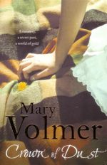 Crown of Dust : A Runaway, A Secret Past, A World of Gold - Mary Volmer