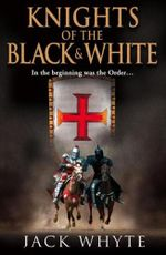 The Knights of the Black and White : Bk. 1 - Jack Whyte