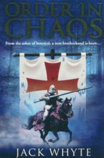 Order in Chaos : From the Ashes of Betrayal, A New Brotherhood is Born ... - Jack Whyte