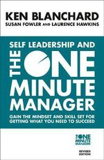 Self Leadership and the One Minute Manager : Discover the Magic of No Excuses! - Ken Blanchard