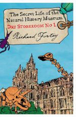 Dry Store Room No. 1 : The Secret Life of the Natural History Museum - Richard A. Fortey