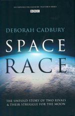 The Space Race : The Untold Story of Two Rivals & Their Struggle For The Moon - Deborah Cadbury