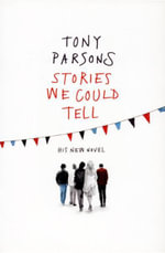 Stories We Could Tell : His New Novel - Tony Parsons
