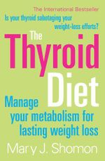The Thyroid Diet : Manage Your Metabolism for Lasting Weight Loss - Mary J. Shomon