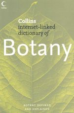 Collins Internet-Linked Dictionary of Botany : Botany Defined and Explained