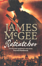 Ratcatcher : You Don't Send A Gentleman To Catch Vermin.  You Send Hawkwood - James McGee