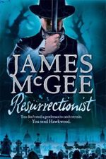 Resurrectionist : You Don't Send A Gentleman To Catch Vermin - James McGee
