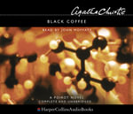Black Coffee : Complete & Unabridged - Agatha Christie