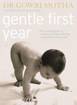 Gentle First Year : The Essential Guide to Mother and Baby Wellbeing in the First Twelve Months - Dr. Gowri Motha