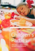 Need to know? : Children's Parties : All the ideas and info you need for successful, stress-free parties - Sean Callery