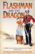 Flashman and the Dragon - George MacDonald Fraser