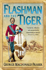 Flashman and the Tiger : And Other Extracts from the Flashman Papers - George MacDonald Fraser