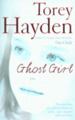 Ghost Girl : The True Story of a Child in Desperate Peril - And a Teacher Who Saved Her - Torey L. Hayden