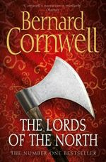 The Lords of the North : Saxon Chronicles : Book 3 - Bernard Cornwell
