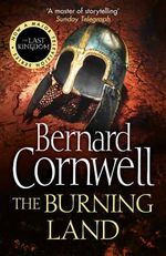 The Burning Land : Saxon Chronicles Series : Book 5 - Bernard Cornwell