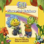 Flowertot Rainbow : Fifi and the Flowertots.  How can Fifi Give Violet a Rainbow? - Keith Chapman