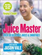 The Juice Master Keeping it Simple : Over 100 Delicious Juices and Smoothies - Jason Vale