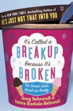 It's Called a Break-up Because it's Broken : The Smart Girl's Break-up Buddy - Greg Behrendt