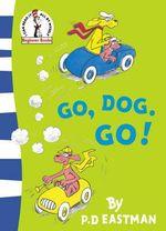 Go, Dog. Go! : Beginner Series -  P. D. Eastman